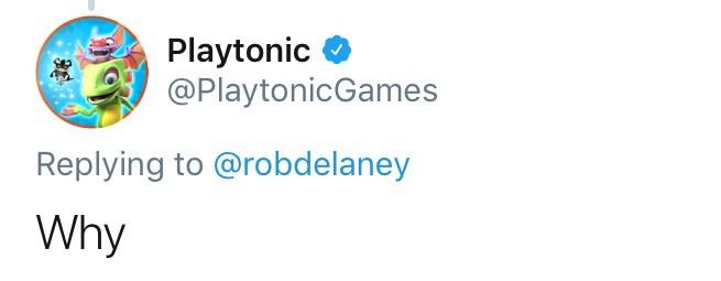 Text - Playtonic @Playtonic Games Replying to @robdelaney Why