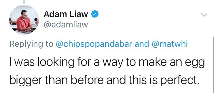 Text - Adam Liaw @adamliaw Replying to @chipspopandabar and @matwhi I was looking for a way to make an egg bigger than before and this is perfect.