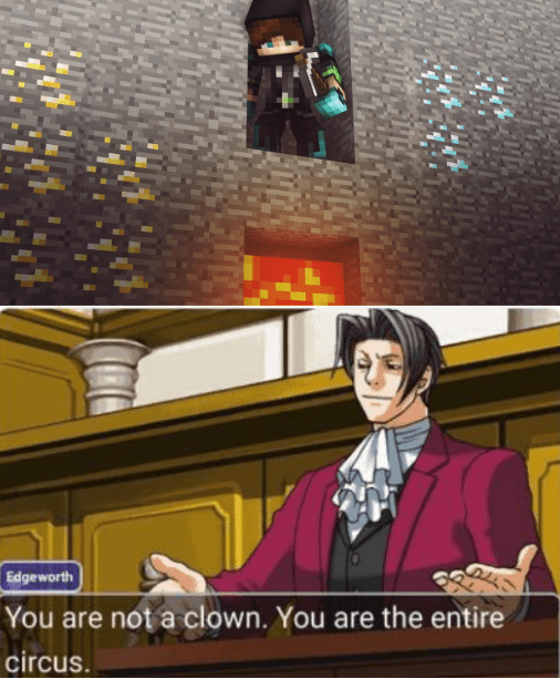 Adventure game - Edgeworth You are not a clown. You are the entire circus.