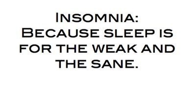 Text - INSOMNIA: BECAUSE SLEEP IS FOR THE WEAK AND THE SANE