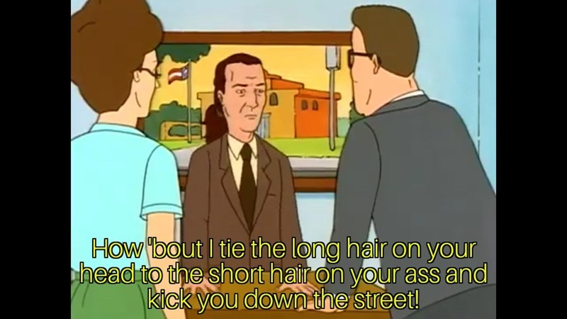 Cartoon - How bout I tie the long hair on your head to the short hair on your ass and kick you downthe street!