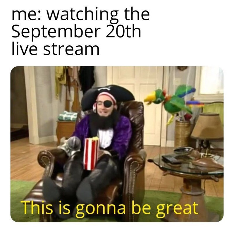 """Meme - """"Me: watching the September 20th live stream This is gonna be great"""""""