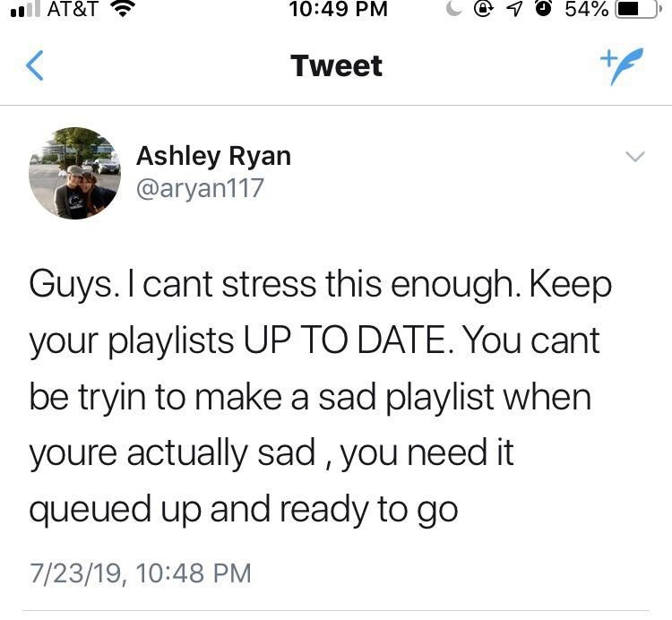 """Tweet - """"Guys. I cant stress this enough. Keep your playlists UP TO DATE. You cant be tryin to make a sad playlist when youre actually sad , you need it queued up and ready to go"""""""