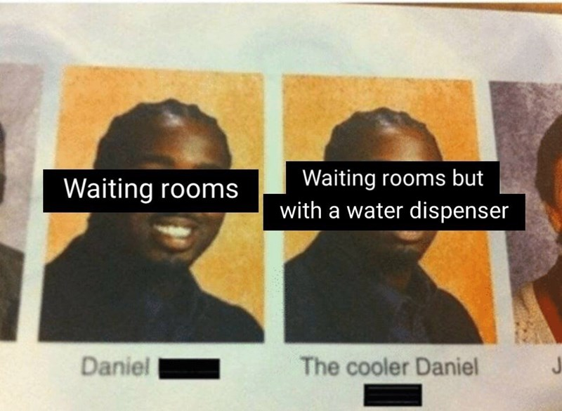 Text - Waiting rooms but Waiting rooms with a water dispenser Daniel The cooler Daniel