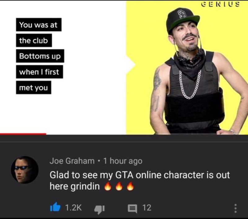 Text - CENIUS You was at the club Bottoms up when I first met you Joe Graham 1 hour ago Glad to see my GTA online character is out here grindin 1.2K 12