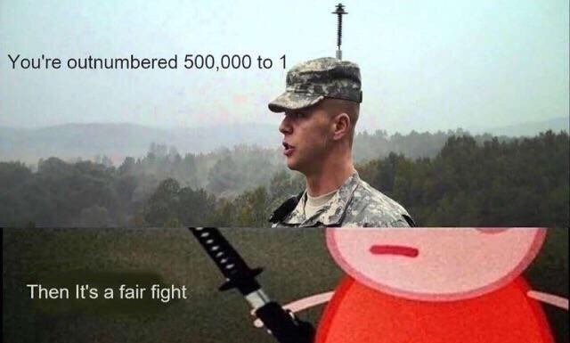 Headgear - You're outnumbered 500,000 to 1 Then It's a fair fight