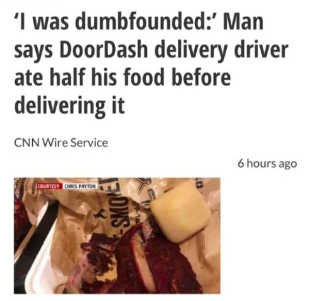 cringe - Text - 'I was dumbfounded:' Man says DoorDash delivery driver ate half his food before delivering it CNN Wire Service 6 hours ago COURTESY CHRIS PAYTON