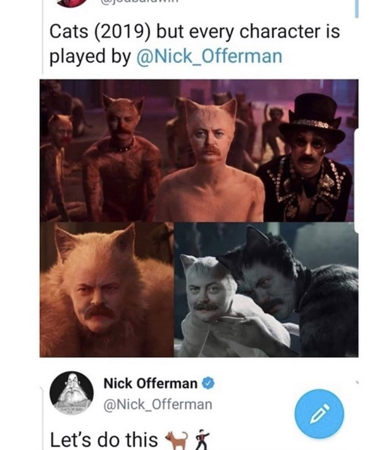 Text - Cats (2019) but every character is played by @Nick_Offerman Nick Offerman @Nick_Offerman Let's do this ID