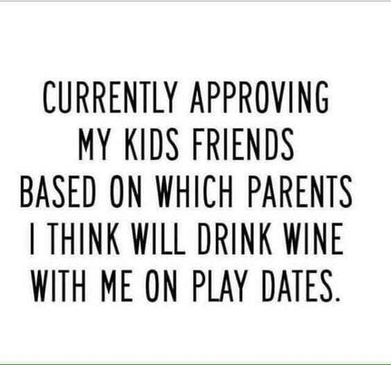 Font - CURRENTLY APPROVING MY KIDS FRIENDS BASED ON WHICH PARENTS I THINK WILL DRINK WINE WITH ME ON PLAY DATES