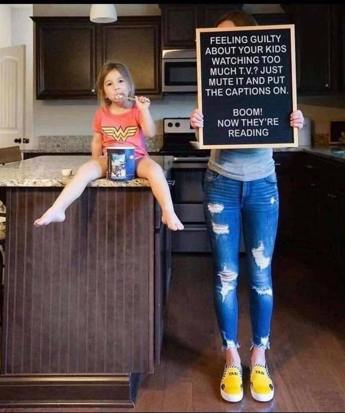 Jeans - FEELING GUILTY ABOUT YOUR KIDS WATCHING TO0 MUCH T.V.? JUST MUTE IT AND PUT THE CAPTIONS ON BOOM! NOW THEY'RE READING TA TAX: