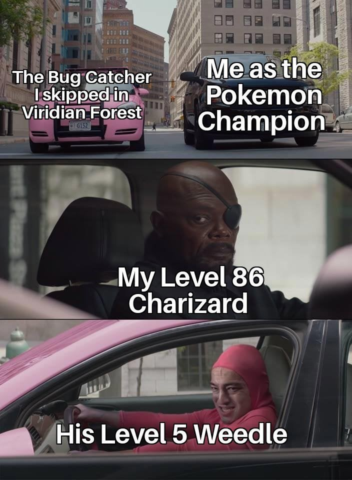 meme - Mode of transport - Me as the Pokemon Champion The Bug Catcher Iskipped in Viridian Forest G152 My Level 86 Charizard His Level 5 VWeedle