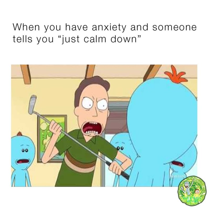 """meme - Cartoon - When you have anxiety and someone tells you """"just calm down"""" 11"""