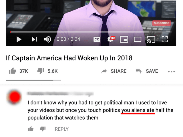 Text - SUBSCRIBE HD 0:00/2:24 CC LL If Captain America Had Woken Up In 2018 5.6K E SAVE 37K SHARE I don't know why you had to get political man I used to love your videos but once you touch politics you aliens ate half the population that watches them REPLY