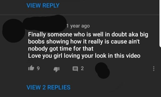 Text - VIEW REPLY 1 year ago Finally someone who is well in doubt aka big boobs showing how it really is cause ain't nobody got time for that Love you girl loving your look in this video E 2 VIEW 2 REPLIES