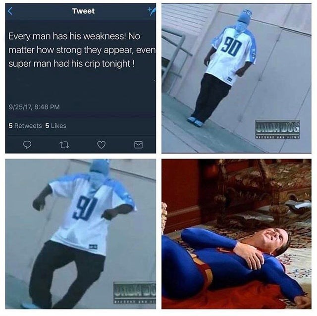 Product - Tweet 90 Every man has his weakness! No matter how strong they appear, even super man had his crip tonight! 9/25/17, 8:48 PM OWDA IO'G 5 Retweets 5 Likes