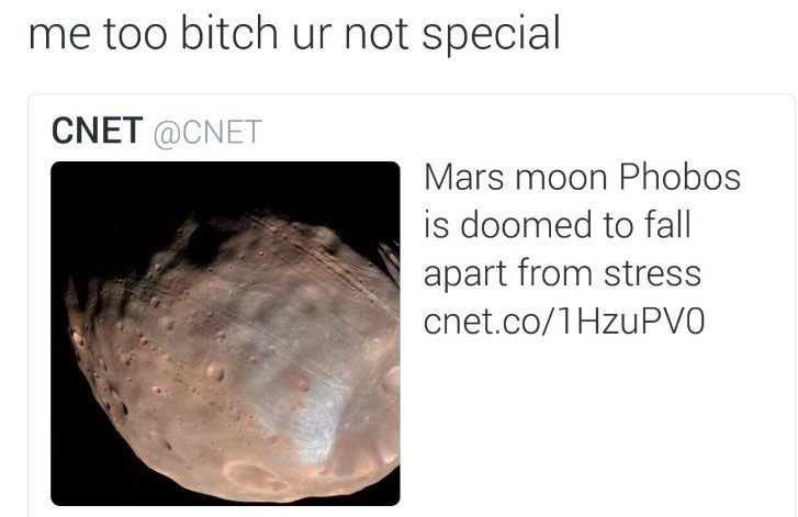 Organism - me too bitch ur not special CNET @CNET Mars moon Phobos is doomed to fall apart from stress chet.co/1HZUPVO