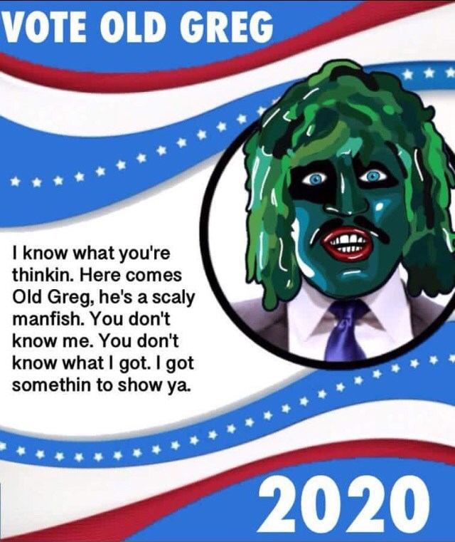 Funny meme about voting for Old Greg for president in 2020