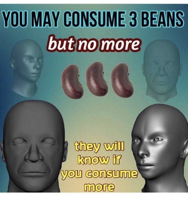 Face - YOU MAY CONSUME 3 BEANS but no more they will know if you consume more
