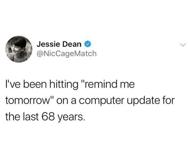 """Text - Jessie Dean @NicCageMatch I've been hitting""""remind me tomorrow"""" on a computer update for the last 68 years."""