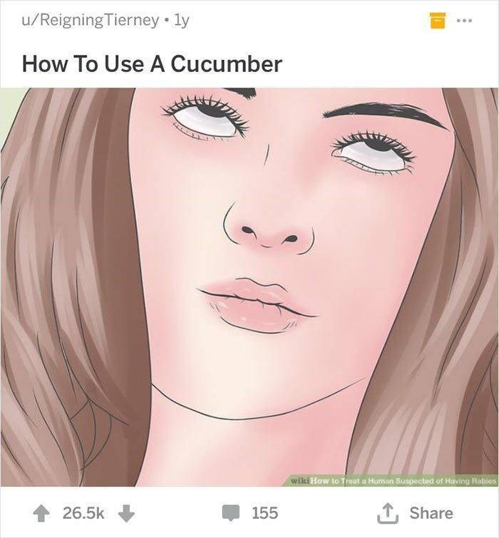 wikihow - Face - u/ReigningTierney 1y How To Use A Cucumber wiki How to Treat a Human Suspected of Having Rabios , Share 26.5k 155