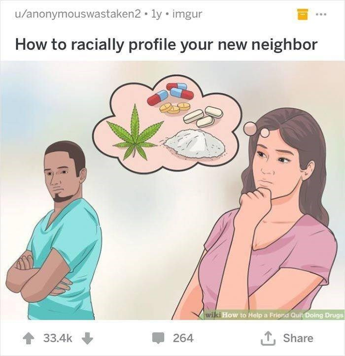 wikihow - Cartoon - u/anonymouswastaken2 ly imgur How to racially profile your new neighbor wiki How to Help a Friend Quity Doing Drugs T Share 264 33.4k