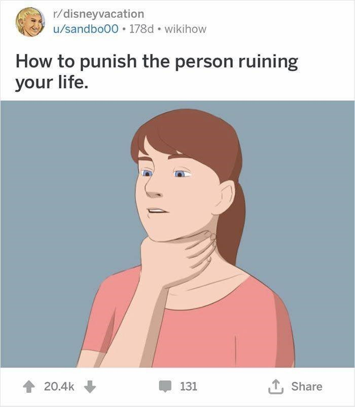wikihow - Face - r/disneyvacation u/sandbo00 178d wikihow How to punish the person ruining your life. ,Share 20.4k 131