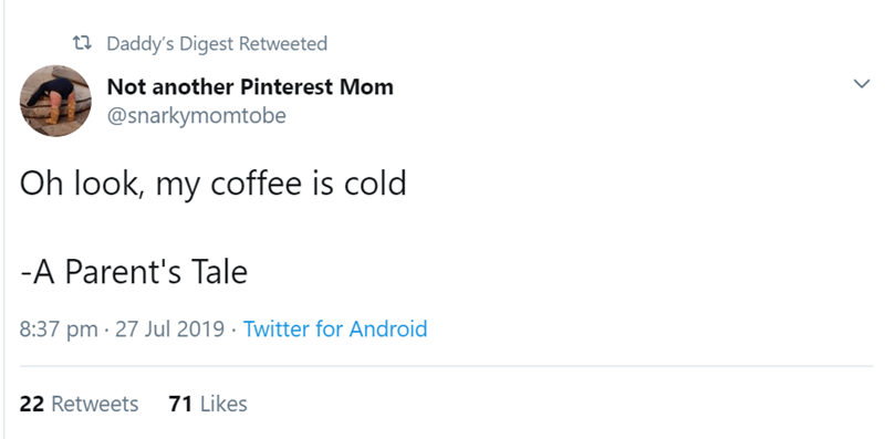 Text - t Daddy's Digest Retweeted Not another Pinterest Mom @snarkymomtobe Oh look, my coffee is cold -A Parent's Tale 8:37 pm 27 Jul 2019 Twitter for Android 71 Likes 22 Retweets