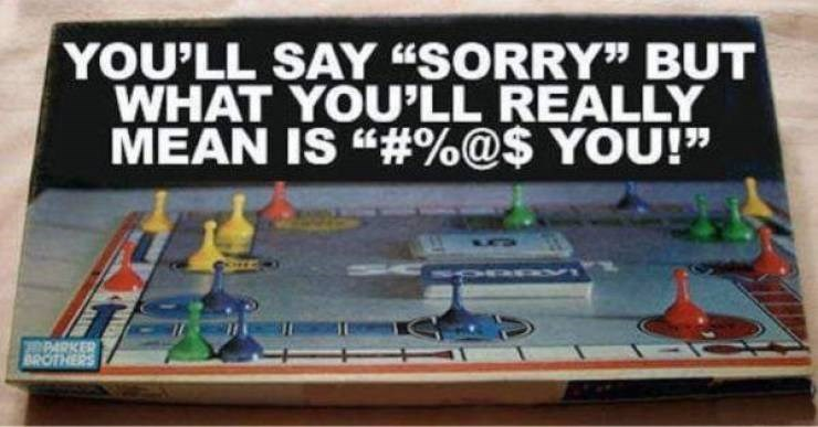 "Games - YOU'LL SAY ""SORRY"" BUT WHAT YOU'LL REALLY MEAN IS ""#%@$ YOU!"" PARKER BROTHERS"