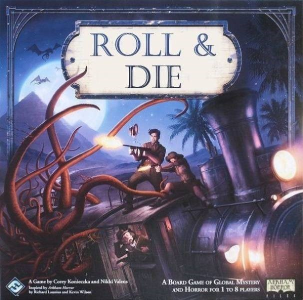 Action-adventure game - ROLL& DIE A Game by Corey Koniecaka and Nikki Valens A BOARD GAME OF GLOBAL MYSTERY AND HORROR FOR 1 TO 8 PLAYERS AANY Inspired by Arkhm Herr by Richard Launi Kevin Wilson