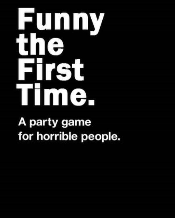 Font - Funny the First Time. A party game for horrible people.