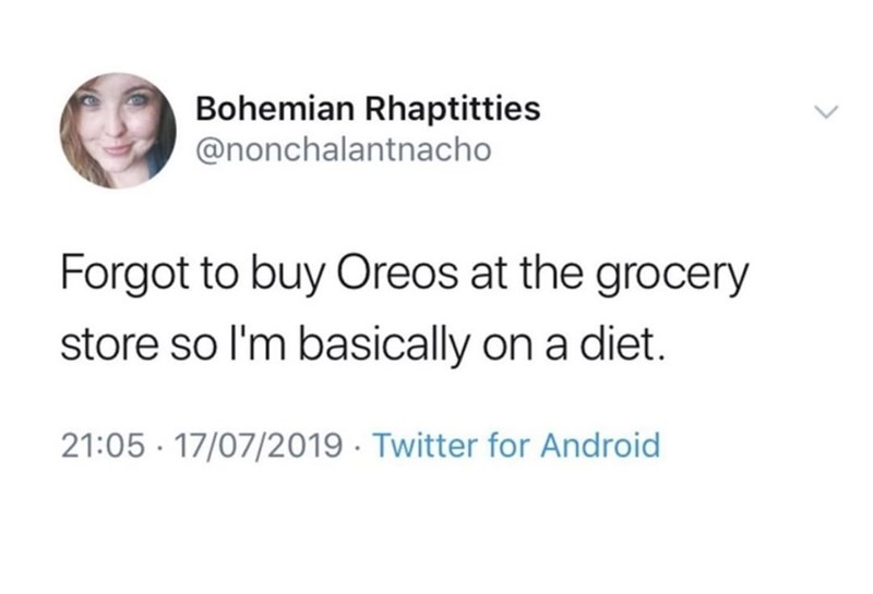Text - Bohemian Rhaptitties @nonchalantnacho Forgot to buy Oreos at the grocery store so I'm basically on a diet. 21:05 17/07/2019 Twitter for Android