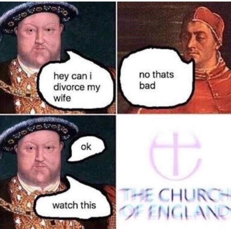 "Meme - ""No that'ss bad hey can i divorce my wife ok THE CHURCH ENGLAND watch this"""