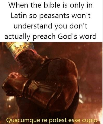 Text - When the bible is only in Latin so peasants won't understand you don't actually preach God's word Quacumque re potest esse cupio