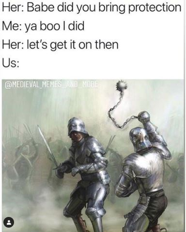 Armour - Her: Babe did you bring protection Me: ya boo I did Her: let's get it on then Us: @MEDIEVAL MEMES AND MORE