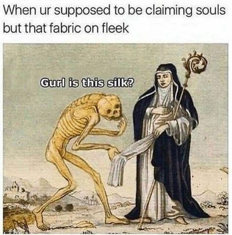 """Meme - """"When ur supposed to be claiming souls but that fabric on fleek Gurl is this silk?"""""""
