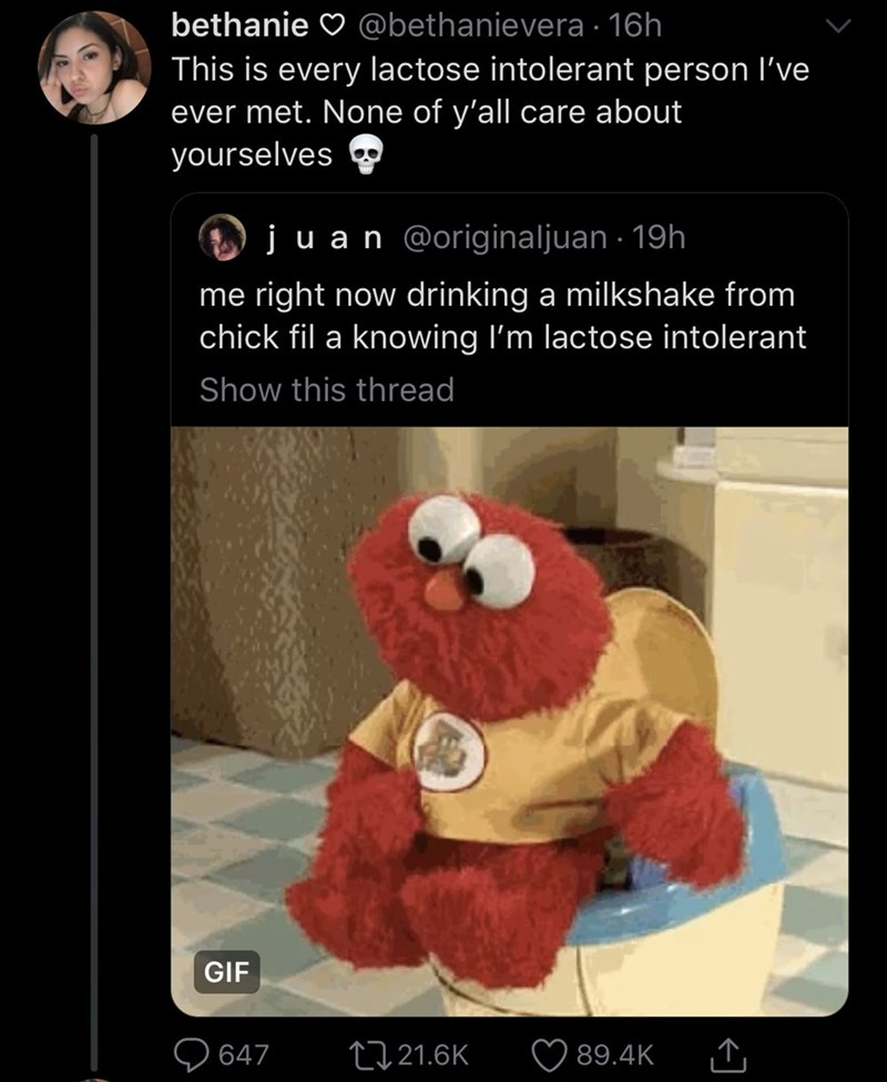 meme - Cartoon - bethanie @bethanievera 16h This is every lactose intolerant person I've ever met. None of y'all care about yourselves juan @originaljuan 19h me right now drinking a milkshake from chick fil a knowing I'm lactose intolerant Show this thread GIF 647 t21.6K 89.4K