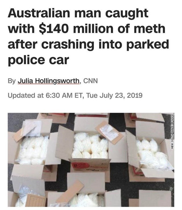 Product - Australian man caught with $140 million of meth after crashing into parked police car By Julia Hollingsworth, CNN Updated at 6:30 AM ET, Tue July 23, 2019 m3N