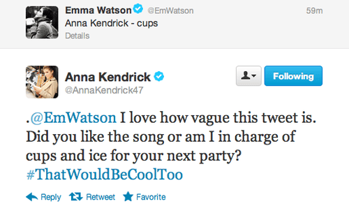 Text - Emma Watson Anna Kendrick-cups EmWatson 59m Details Following Anna Kendrick @AnnaKendrick47 @EmWatson I love how vague this tweet is. Did you like the song or am I in charge of cups and ice for your next party? #ThatWouldBeCoolToo Favorite Reply Retweet