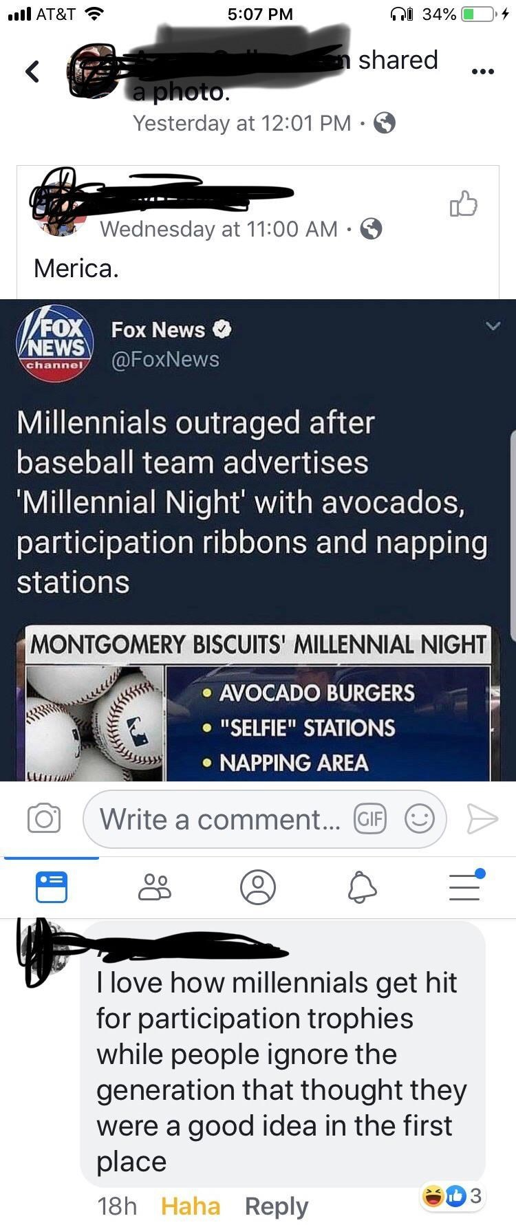 """Text - O 34% ll AT&T 5:07 PM shared a photo. Yesterday at 12:01 PM Wednesday at 11:00 AM Merica /FOX NEWS@FoxNews Fox News channel Millennials outraged after baseball team advertises 'Millennial Night' with avocados, participation ribbons and napping stations MONTGOMERY BISCUITS' MILLENNIAL NIGHT