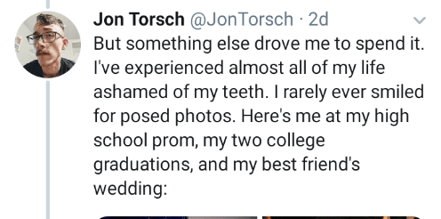 """Tweet - """"But something else drove me to spend it. I've experienced almost all of my life ashamed of my teeth. I rarely ever smiled for posed photos. Here's me at my high school prom, my two college graduations, and my best friend's wedding"""""""