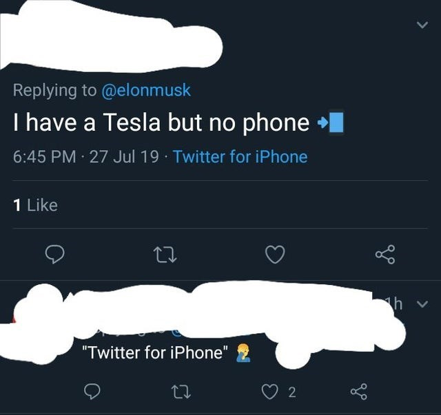 """caught lying - Text - Replying to @elonmusk I have a Tesla but no phone 6:45 PM 27 Jul 19 Twitter for iPhone 1 Like h """"Twitter for iPhone"""" 2 >"""