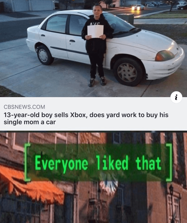 "Meme - ""13-year-old boy sells Xbox, does yard work to buy his single mom a car; Everyone liked that"""