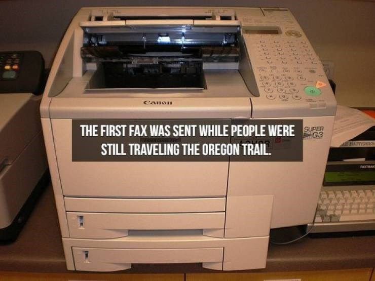 Printer - Canon THE FIRST FAX WAS SENT WHILE PEOPLE WERE G3 STILL TRAVELING THE OREGON TRAIL EATTERIES ATRANT
