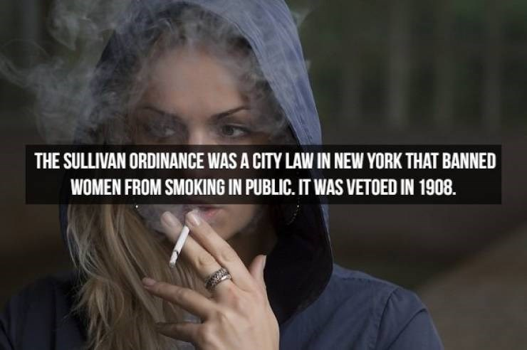Smoking - THE SULLIVAN ORDINANCE WAS A CITY LAW IN NEW YORK THAT BANNED WOMEN FROM SMOKING IN PUBLIC. IT WAS VETOED IN 1908.