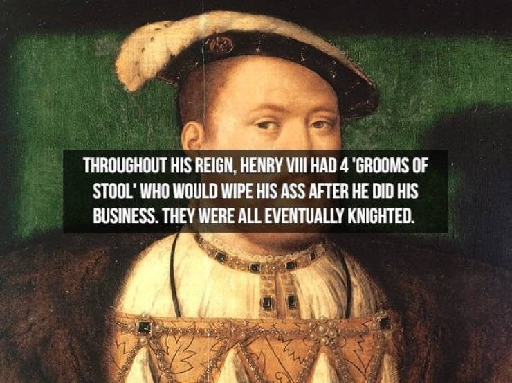 """Portrait - THROUGHOUT HIS REIGN, HENRY VII HAD 4 """"GROOMS OF STOOL' WHO WOULD WIPE HIS ASS AFTER HE DID HIS BUSINESS. THEY WERE ALL EVENTUALLY KNIGHTED."""