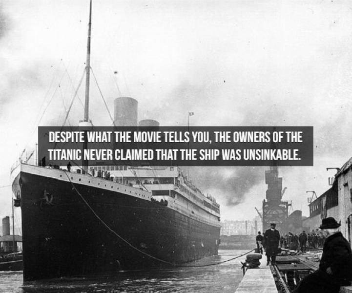 Vehicle - DESPITE WHAT THE MOVIE TELLS YOU, THE OWNERS OF THE TITANIC NEVER CLAIMED THAT THE SHIP WAS UNSINKABLE
