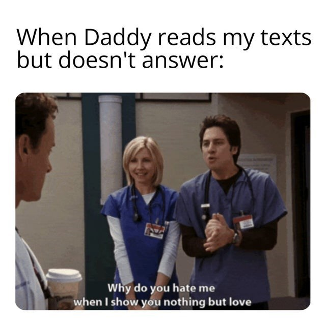 Medical assistant - When Daddy reads my texts but doesn't answer: Why do you hate me when I show you nothing but love