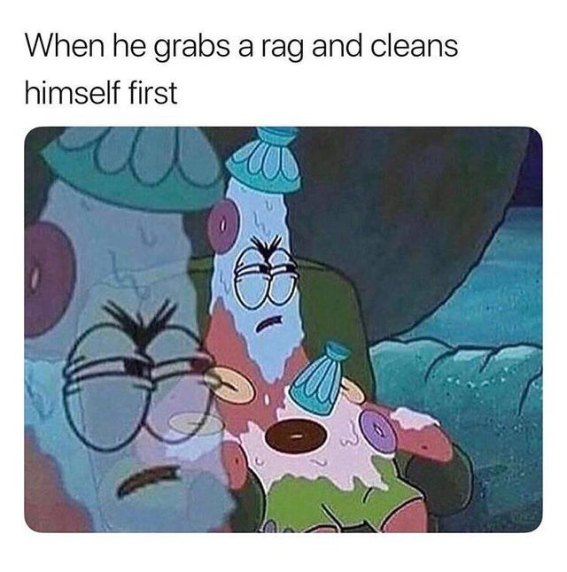 Cartoon - When he grabs a rag and cleans himself first
