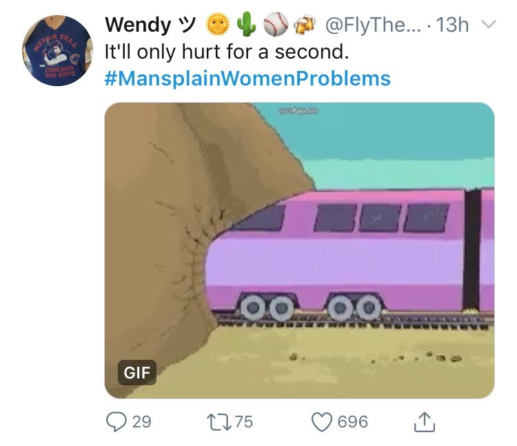 Mode of transport - Wendy It'll only hurt for a second. #MansplainWomenProblems @FlyThe...13h TELL HEWE CHICAGO THE ODDS GIF 29 L75 696