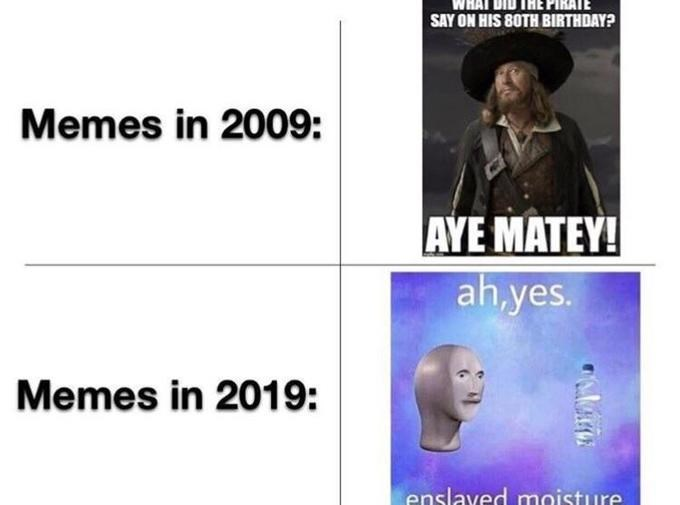 Text - SAY ON HIS 8OTH BIRTHDAY? Memes in 2009: AYE MATEY! ah.yes. Memes in 2019 enslaved mnisture
